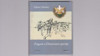 Zúgott a Dnyeszter partja – Ujházy Sándor galíciai emlékei 1915–1916-ból